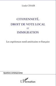 Linda Chaïb - Citoyenneté, droit de vote local et immigration - Les expériences nord-américaine et française.