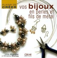 Linda Chandler et Christine Ritchey - Vos bijoux en perles et fils de métal.