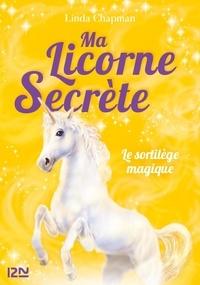 Linda Chapman - Ma licorne secrète Tome 1 : Le sortilège magique.