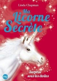 Linda Chapman - Ma licorne secrète Tome 4 : Surprise sous les étoiles.