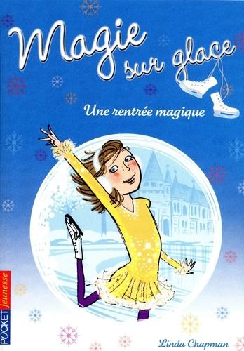 Linda Chapman - Magie sur glace Tome 1 : Une rentrée magique.