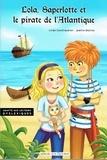 Linda Conchaudron Ahouzi et Joanna Desiles - Lola, Saperlotte et le pirate de l'Atlantique.