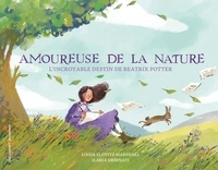 Linda Elovitz Marshall et Ilaria Urbinati - Amoureuse de la nature - L'incroyable destin de Beatrix Potter.