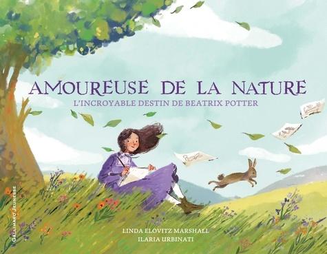 Amoureuse de la nature. L'incroyable destin de Beatrix Potter