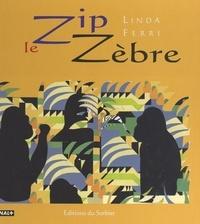 Linda Ferri et Dominique de Saint Gerand - Zip le zèbre.