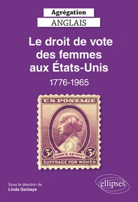 Linda Garbaye - Le droit de vote des femmes aux Etats-Unis 1776-1965 - Agrégation Anglais.
