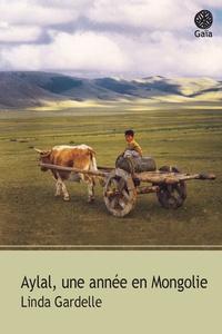 Linda Gardelle - Aylal, une année en Mongolie.