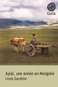 Linda Gardelle - Aylal - Une année en Mongolie.