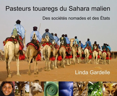 Linda Gardelle - Pasteurs touaregs dans le Sahara malien - Des sociétés nomades et des Etats.
