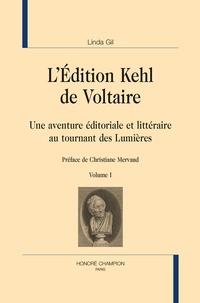 Linda Gil - L'édition Kehl de Voltaire - Une aventure éditoriale et littéraire au tournant des Lumières - Volume 1.