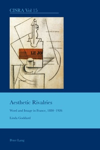 Linda Goddard - Aesthetic Rivalries - Word and Image in France, 1880-1926.
