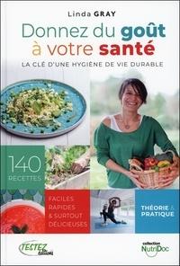 Linda Gray - Donnez du goût à votre santé - La clé d'une hygiène de vie durable.