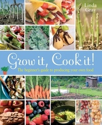 Linda Gray - Grow It, Cook It! - The Beginner's Guide to Producing Your Own Food.