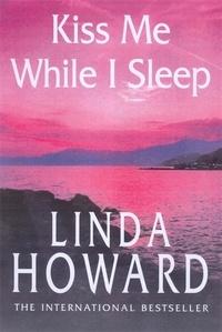 Linda Howard - Kiss Me While I Sleep - Number 3 in series.