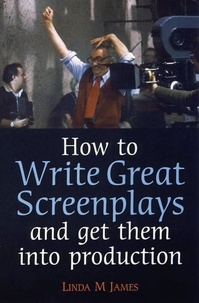 Linda James - How to Write Great Screenplays and Get them into Production.