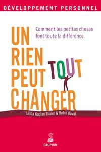 Linda Kaplan Thaler et Robin Koval - Un rien peut tout changer - Comment les petites choses font toute la différence.