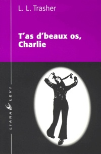 Linda-L Trasher - T'as d'beaux os, Charlie.