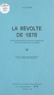 Linda Latham et Louis-José Barbançon - La révolte de 1878 - Étude critique des causes de la rébellion de 1878 en Nouvelle-Calédonie.