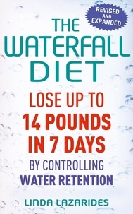 Linda Lazarides - The Waterfall Diet - Lose up to 14 pounds in 7 days by controlling water retention.