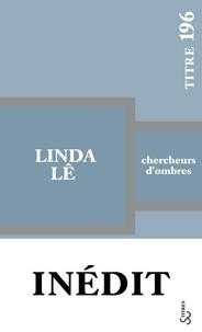 Linda Lê - Chercheurs d'ombres.