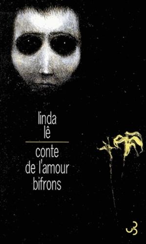 Linda Lê - Conte de l'amour bifrons.