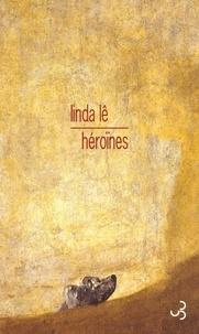 Linda Lê - Héroïnes - Un rêve éveillé.