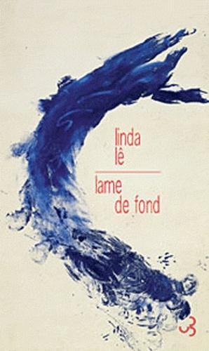 Linda Lê - Lame de fond.