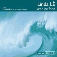 Linda Lê et Louis Arène - Lame de fond.