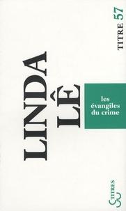 Linda Lê - Les évangiles du crime.