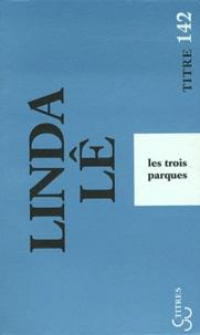 Linda Lê - Les trois parques.