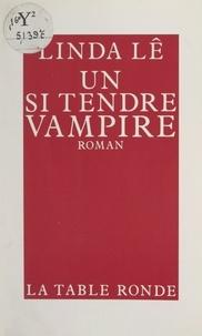 Linda Lê - Un si tendre vampire.