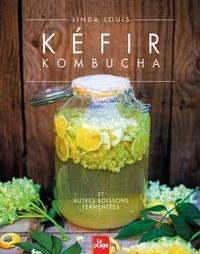 Linda Louis - Kéfir Kombucha et autres boissons fermentées.