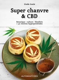 Linda Louis - Merveilleux chanvre & CBD - Botanique - culture - bienfaits + 50 recettes hyperprotéinées.