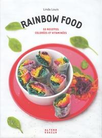 Linda Louis - Rainbow Food - 50 recettes colorées et vitaminées.