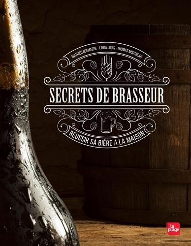 Secrets de brasseur, réussir sa bière maison