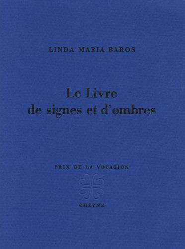 Linda-Maria Baros - Le livre de signes et d'ombres.