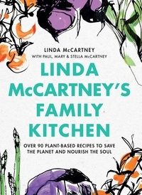 Linda McCartney et Paul McCartney - Linda McCartney's Family Kitchen - Over 90 Plant-Based Recipes to Save the Planet and Nourish the Soul.
