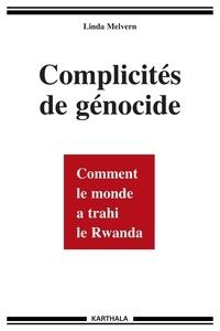 Linda Melvern - Complicités de génocide - Comment le monde a trahi le Rwanda.
