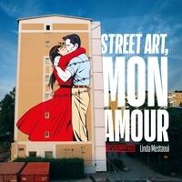 Linda Mestaoui - Street art, mon amour - Quand l'amour descend dans la rue.