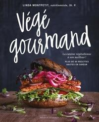 Linda Monpetit - Végé gourmand - La cuisine végétalienne à son meilleur ! Plus de 60 recettes hautes en saveur.