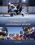 Linda Morency et Claude Bordeleau - Le manuel de l'entraîneur sportif.