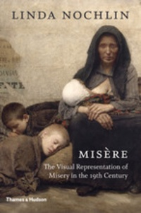Linda Nochlin - Misere: the visual representation of misery in the 19th century.