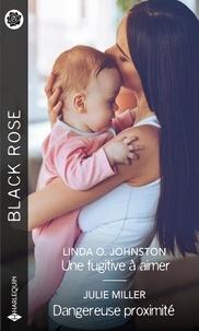 Linda-O Johnston et Julie Miller - Une fugitive à aimer ; Dangereuse proximité.