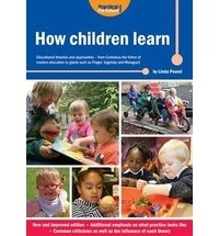 Linda Pound - How Children Learn - Educationnal Theories and Approaches - from Comenius the Father of Modern Education to Giants such as Piaget, Vygotsky and Malaguzzi.