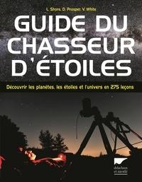Linda Shore et David Prosper - Guide du chasseur d'étoiles - Découvrir les planètes, les étoiles et l'univers en 275 leçons.