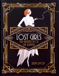 Linda Simon - Lost Girls - The Invention of the Flapper.