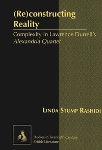 "Linda stump Rashidi - (Re)constructing Reality - Complexity in Lawrence Durrell's Alexandria Quartet""."