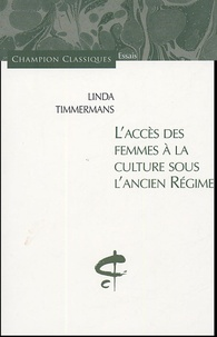 Linda Timmermans - L'accès des femmes à la culture sous l'ancien Régime.