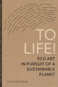 Linda Weintraub - To Life! - Eco Art in Pursuit of a Sustainable Planet.