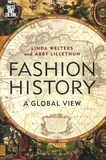 Linda Welters et Abby Lillethun - Fashion History - A global veiw.